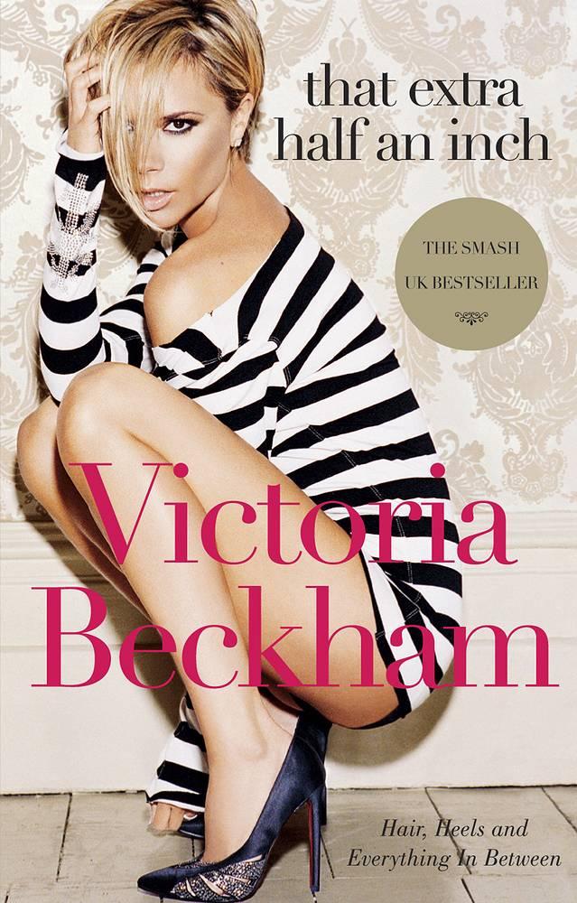 """Виктория Бекхэм выпустила две книги: автобиографию """"Learning to Fly"""" и """"That Extra Half an Inch"""" о моде и стиле. На фото: обложка американского издания книги Виктори Бекхэм о моде, 2007 год"""